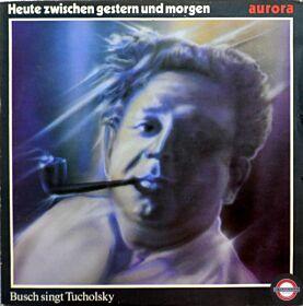 Heute Zwischen Gestern Und Morgen - Erst Busch Singt Lieder Von Kurt Tucholsky