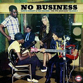 Curtis Knight & The Squires - No Business The PPX Sessions VOL.2 BF RSD 2020