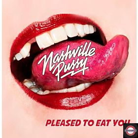NASHVILLE PUSSY — Pleased to Eat You