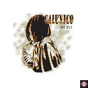 Calexico - Hot Rail (2 180G Gold Coloured LPs) RSD 2020