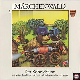 Märchenwald - Der Koboldsturm und andere Geschichten mit Pittiplatsch, Schantterinchen und Moppi